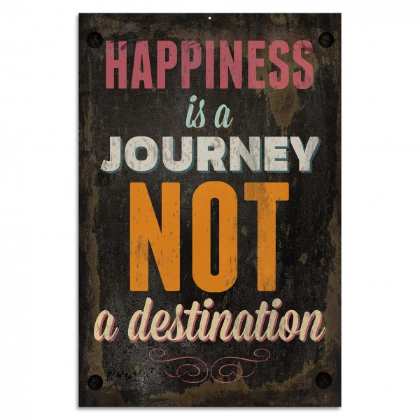 """Happiness is a journey not a destination"" Blechschild"