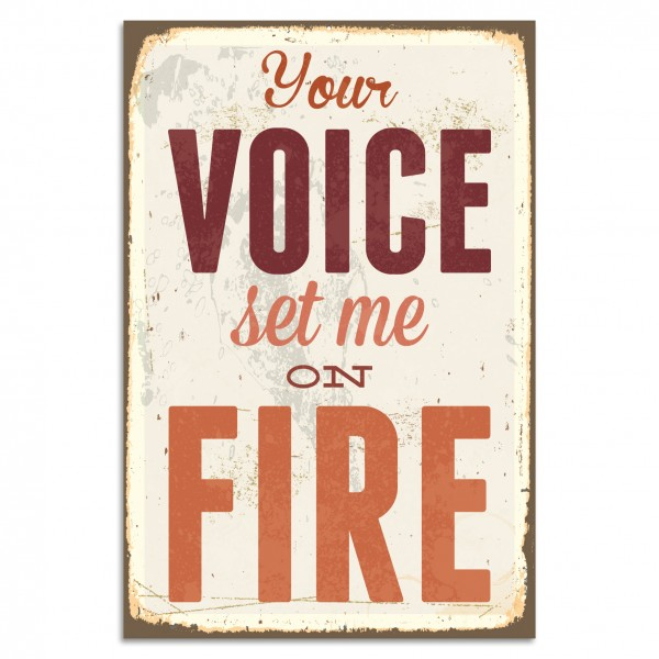 """Your Voice Set Me On Fire"" Blechschild"