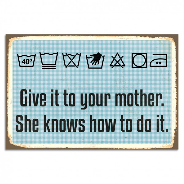 """""""Give It To Your Mother. She Knows Hot To Do It."""" Blechschild"""