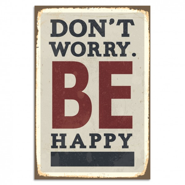 """Don't Worry. Be Happy"" Blechschild"