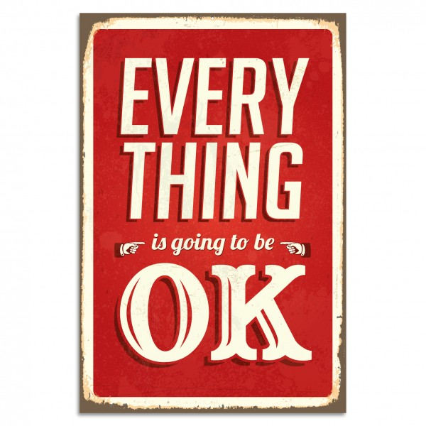 """Everything Is Going To Be Ok"" Blechschild"