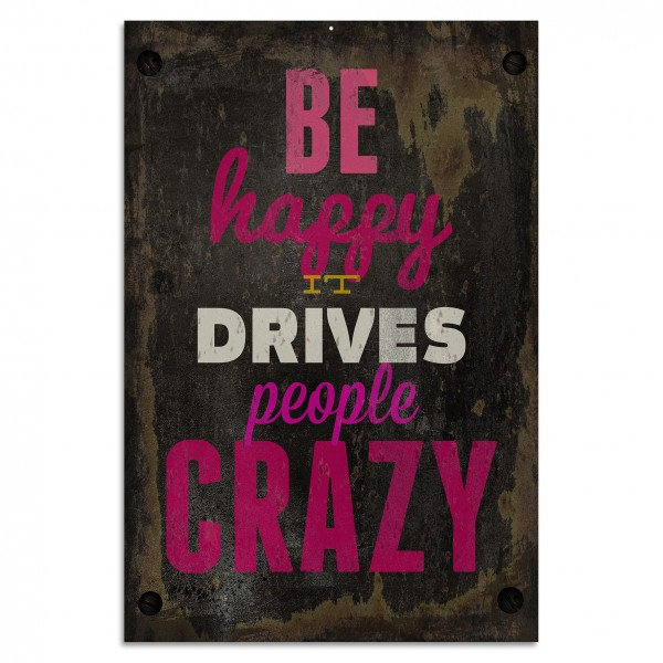 """Be Happy It Drives People Crazy"" Blechschild"