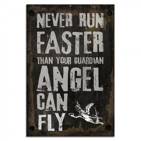 """Never Run Faster Than Your Guardian Angel Can Fly"" Blechschild"