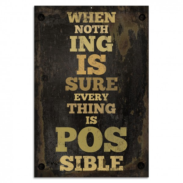 """When nothing is sure, everything is possible"" Blechschild"
