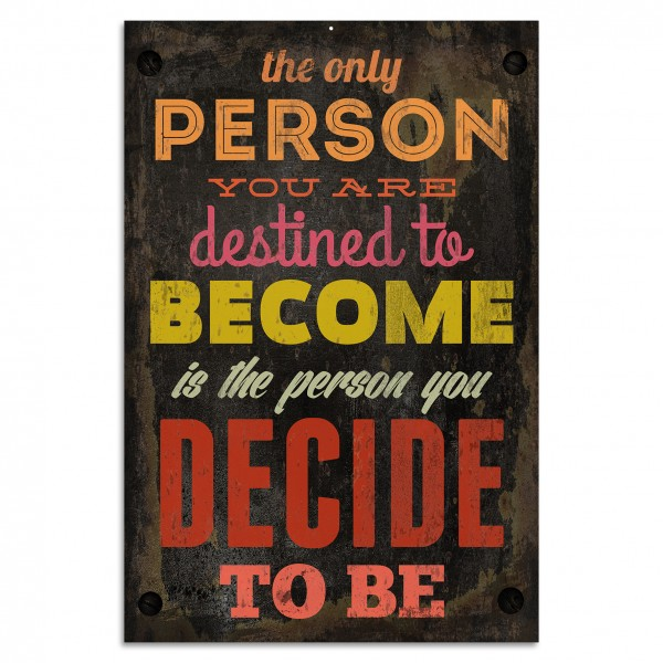 """The only person you are destined to become…"" Blechschild"