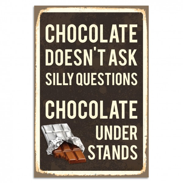 """Chocolate Doesn't Ask Silly Questions. Chocolate Understands"" Blechschild"