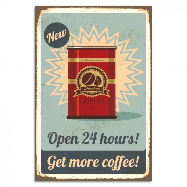 """Open 24 Hours! Get More Coffee!"" Blechschild"