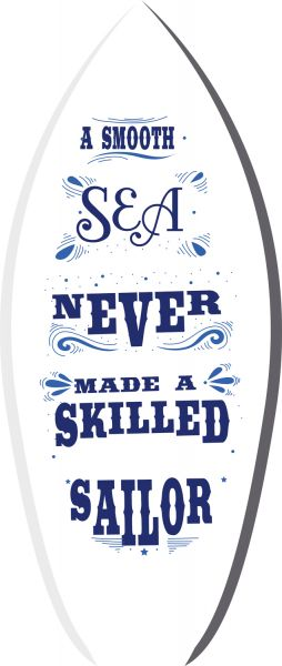 """A smooth sea never made a skilled sailor"" Surfboard"