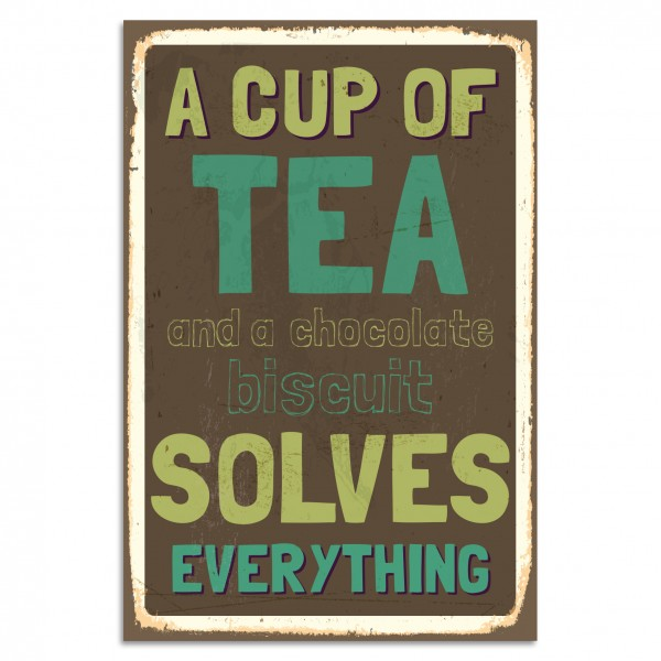 """A Cup Of Tea And A Chocolate Biscuit Solves Everything"" Blechschild"