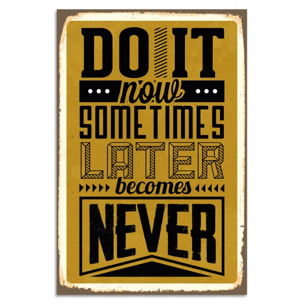 """Do It Now - Sometimes Later Becomes Never"" Blechschild"
