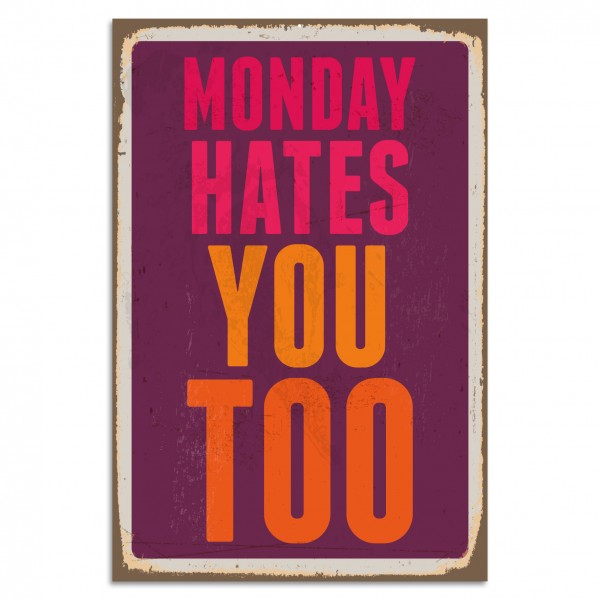 """Monday Hates You Too"" Blechschild"