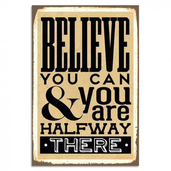 """Believe You Can & You Are Halfway There"" Blechschild"