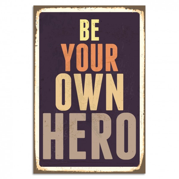 """Be Your Own Hero"" Blechschild"