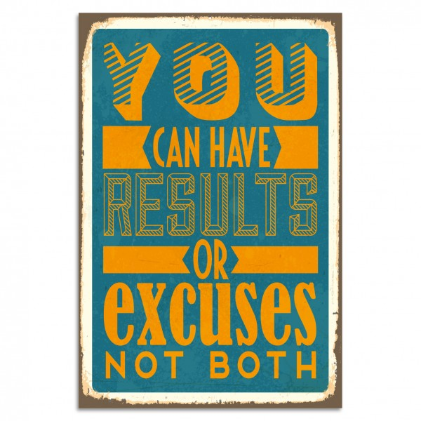"""You Can Have Results Or Excuses Not Both"" Blechschild"