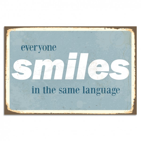 """Everyone Smiles In The Same Language"" Blechschild"