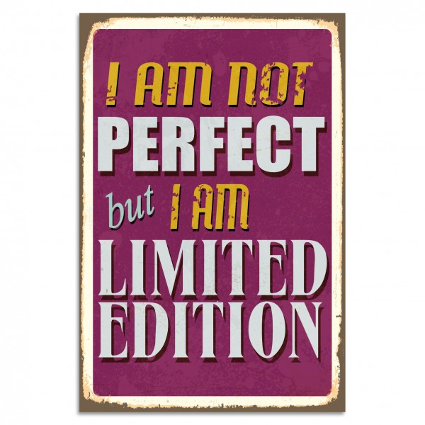 """I am Not Perfect But I am Limited Edition"" Blechschild"