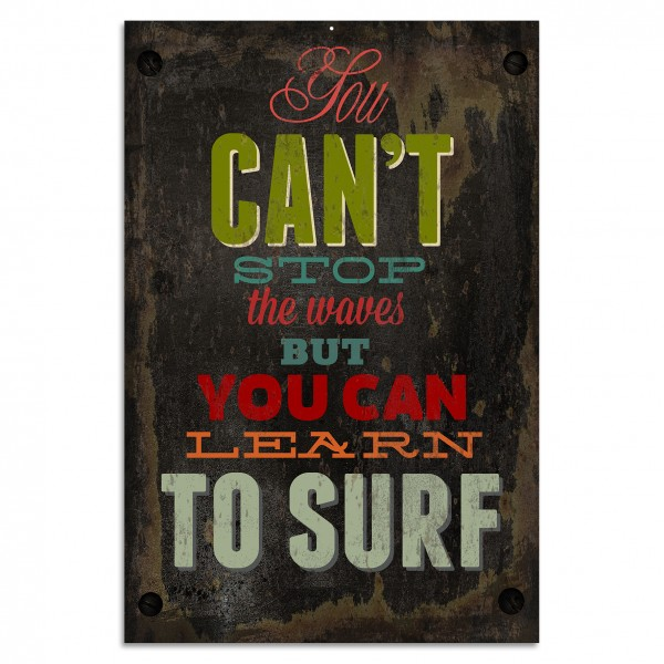 """You Can't Stop The Waves But You Can Learn To Surf"" Blechschild"