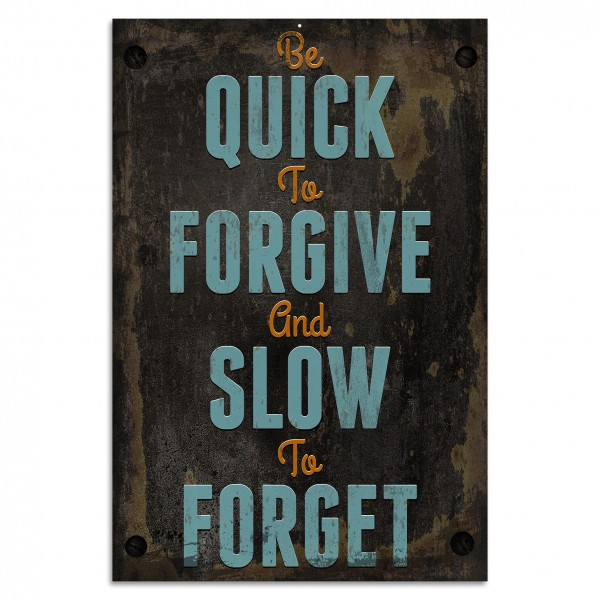 """Be quick to forgive and slow to forget"" Blechschild"