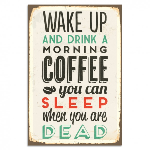 """Wake Up And Drink A Morning Coffee - You Can Sleep When You Are Dead"" Blechschild"