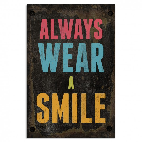 """Always wear a smile"" Blechschild"