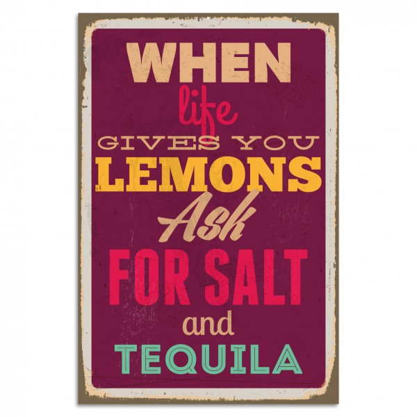 """When Life Gives You Lemons Ask For Salt And Tequila"" Blechschild"