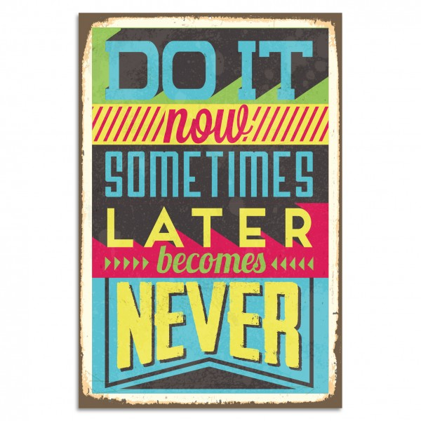 """Do It Now Sometimes Later Becomes Never"" Blechschild"