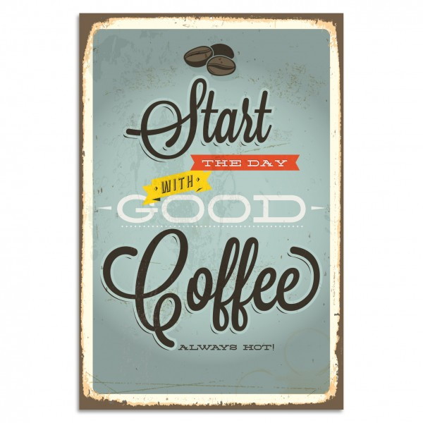 """Start The Day With Good Coffee"" Blechschild"