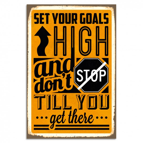 """Set Your Goals High And Don't Stop Till You Get There"" Blechschild"