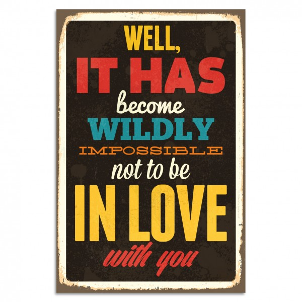 """""""Well, It Has Become Wildly Impossible Not To Be In Love With You"""" Blechschild"""