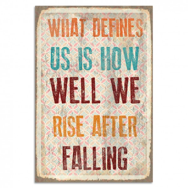 """What Defines Us Is How Well We Rise After Falling"" Blechschild"