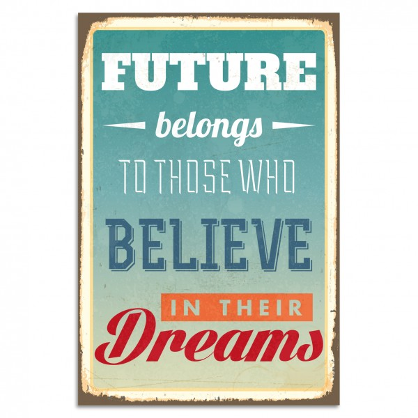 """Future Belongs To Those Who Believe In Their Dreams"" Blechschild"