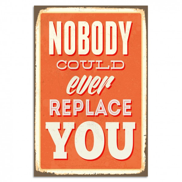 """Nobody Could Ever Replace You"" Blechschild"