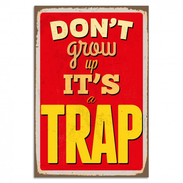 """Don't Grow Up It's A Trap"" Blechschild"
