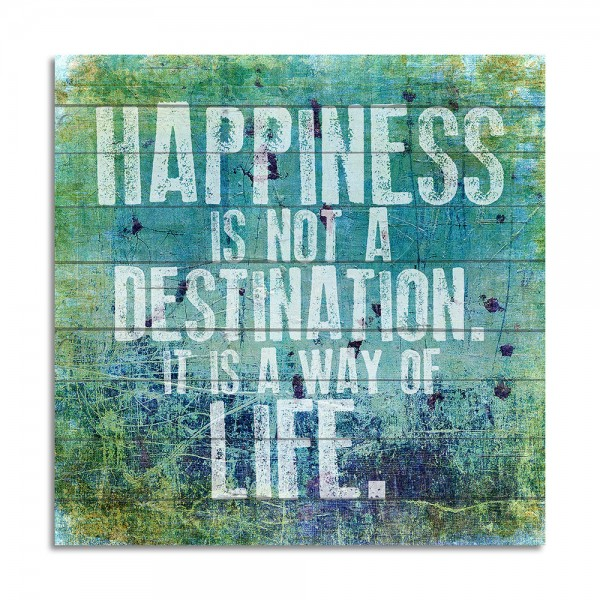 ''Happiness Is Not A Destination'' Holzbild