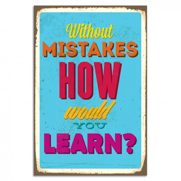 """Without Mistakes How Would You Learn?"" Blechschild"