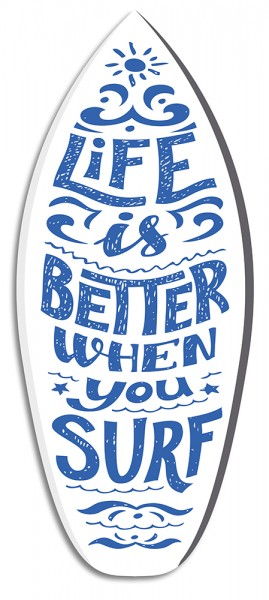 """Life Is Better When You Surf"" Surfboard"