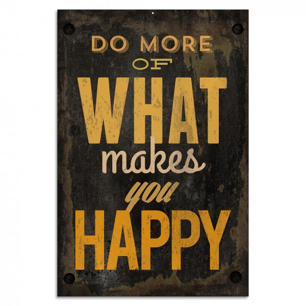 """Do more of what makes you happy"" Blechschild"