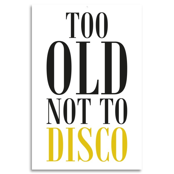 """""""Too Old Not To Disco"""" Blechschild"""